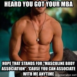 """Shirtless Ryan Gosling - Heard you got your MBA Hope that stands for """"Masculine Body Association"""", 'cause you can associate with me anytime"""
