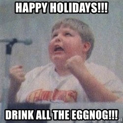 The Fotographing Fat Kid  - HAPPY HOLIDAYS!!! DRINK ALL THE EGGNOG!!!