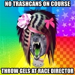 Insanity Scene Wolf - no trashcans on course throw gels at race director