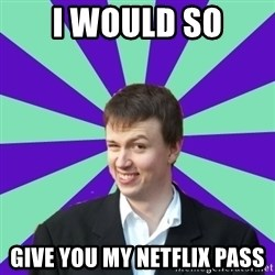 Pick Up Perv - I would so give you my netflix pass