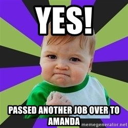 Victory baby meme - YES! passed another job over to amanda