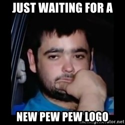 just waiting for a mate - just waiting for a new pew pew logo