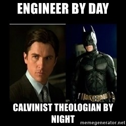 Batman's voice  - Engineer by day Calvinist theologian by night