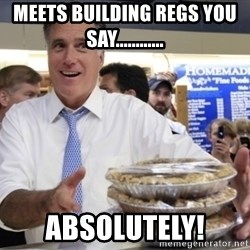 Romney with pies - Meets Building Regs You Say............ Absolutely!