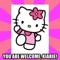 Hello Kitty -  You are welcome, Kiarie!