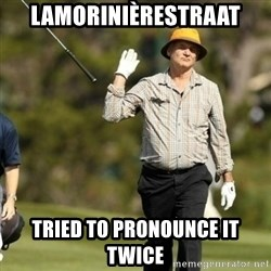 Fuck It Bill Murray - LAMORINIÈRESTRAAT TRIED TO PRONOUNCE IT TWICE