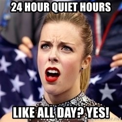 Ashley Wagner Shocker - 24 hour quiet hours like all day? YES!