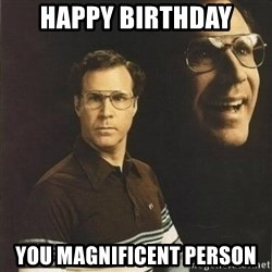 will ferrell - Happy Birthday You Magnificent Person