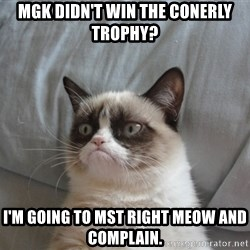 Grumpy cat good - mgk didn't win the conerly trophy? I'm going to mst right meow and complain.