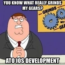 Grinds My Gears Peter Griffin - You know what really grinds my gears? ATO iOS development
