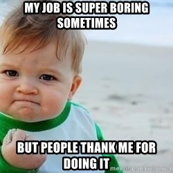 fist pump baby - My Job is Super Boring Sometimes But People Thank Me for Doing It