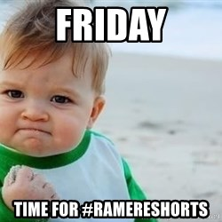 fist pump baby - Friday Time for #Ramereshorts
