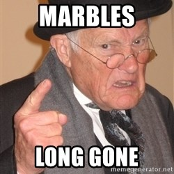 Angry Old Man - Marbles Long Gone
