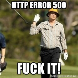 Fuck It Bill Murray - HTTP Error 500 Fuck it!