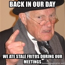 Angry Old Man - Back in our day We ate stale fritos during our meetings