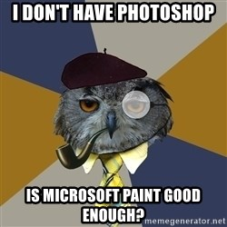Art Professor Owl - I don't have photoshop is Microsoft paint good enough?