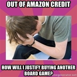 First World Gamer Problems - Out of Amazon Credit How will I justify buying another board game?