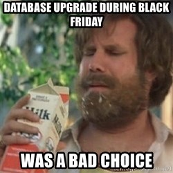 Milk was a bad choice - Database upgrade during Black Friday was a bad choice