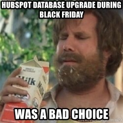 Milk was a bad choice - hubspot database upgrade during black friday was a bad choice