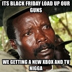 Kody funny - its black friday load up our guns we getting a new xbox and tv nigga