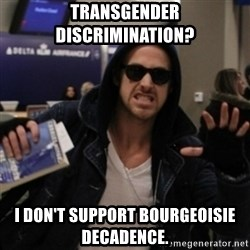 Manarchist Ryan Gosling - transgender discrimination? I don't support bourgeoisie decadence.