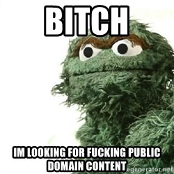 Sad Oscar - BITCH IM LOOKING FOR FUCKING PUBLIC DOMAIN CONTENT