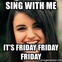 Friday Derp - SIng with me         It's FRIDAY FRIDAY FRIDAY