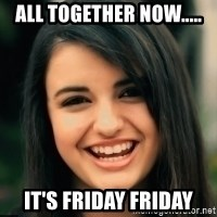 Friday Derp - All together now..... It's FRIDAY FRIDAY