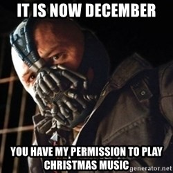 Only then you have my permission to die - It is now December You have my permission to play Christmas music