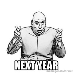 Sceptical Dr. Evil -  NEXT YEAR