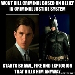 Batman's voice  - Wont kill criminal based on belief in criminal justice system Starts brawl, fire and explosion that kills him anyway