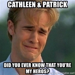 Crying Dawson - Cathleen & Patrick Did you ever know that you're my heros?