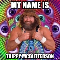 PSYLOL - MY name is  trippy mcbutterson