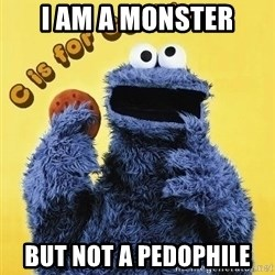 cookie monster  - I am a Monster But not a Pedophile