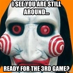 Jigsaw from saw evil - I see you are still around... ready for the 3rd game?