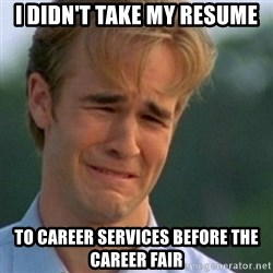 Crying Dawson - I didn't take my resume to career services before the career fair