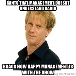 Stupid Opie - RANTS THAT MANAGEMENT DOESNT UNDERSTAND RADIO BRAGS HOW HAPPY MANAGEMENT IS WITH THE SHOW