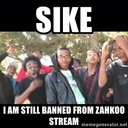 SIKED - SIKE I AM STILL BANNED FROM ZAHKOO STREAM