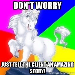Gayy Unicorn - Don't worry just tell the client an amazing story!