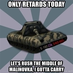 TERRIBLE E-100 DRIVER - Only retards today Let's rush the middle of malinovka, i gotta carry