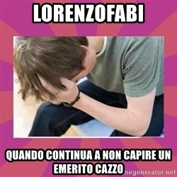 First World Gamer Problems - LORENZOFABI QUANDO CONTINUA A NON CAPIRE UN EMERITO CAZZO