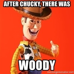 Perv Woody - After Chucky, there was WOODY