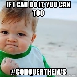 fist pump baby - If I can do it, you can too #conquertheIa's