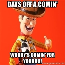 Perv Woody - days off a comin' woody's comin' for youuuu!