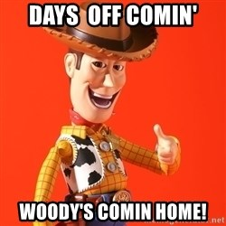Perv Woody - days  off comin' woody's comin home!