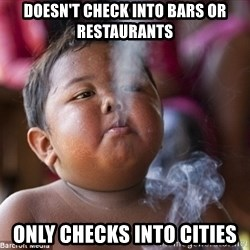 Smoking Baby - doesn't check into bars or restaurants Only checks into cities