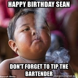Smoking Baby - Happy Birthday Sean Don't forget to tip the bartender
