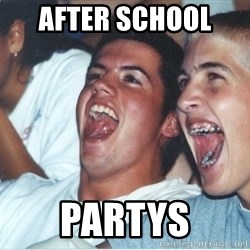Immature high school kids - after school  partys