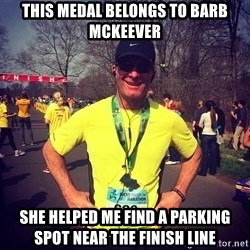 MikeRossiCheat - This medal belongs to Barb McKeever She helped me find a parking spot near the finish line