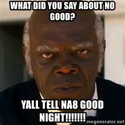 SAMUEL JACKSON DJANGO - What did you say about no good? Yall tell NA8 Good Night!!!!!!!